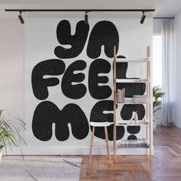 ya feel me? Wall Mural