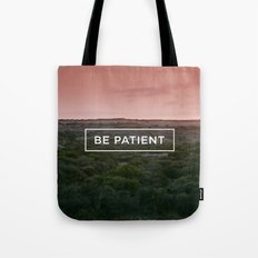 Be patient Tote Bag