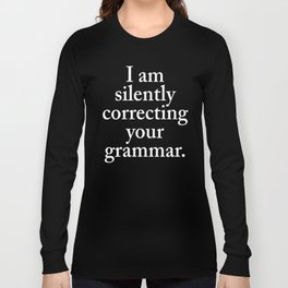 I am silently correcting your grammar (Black & White) Long Sleeve T-shirt