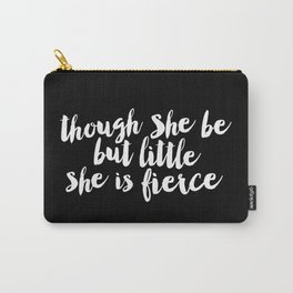 Though She Be But Little She is Fierce black-white modern typography quote poster canvas wall art Carry-All Pouch