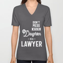 Don't Mess With Me My Daughter Is A Lawyer Unisex V-Neck