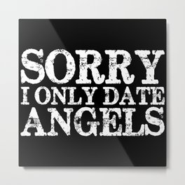 Sorry, I only date angels! (Inverted) Metal Print