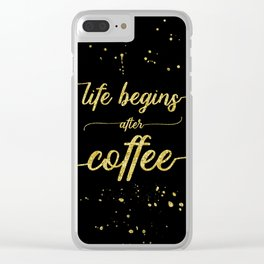 TEXT ART GOLD Life begins after coffee Clear iPhone Case