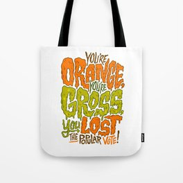 He's Orange, He's Gross, He Lost the Popular Vote Tote Bag