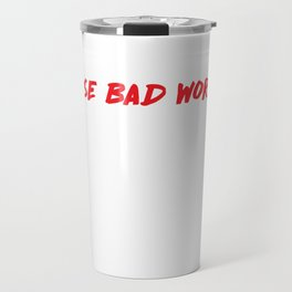 I Use Bad Words Inappropriate Language Warning T-Shirt Travel Mug