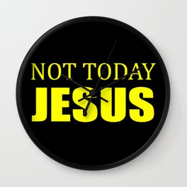Not today Jesus quote Wall Clock
