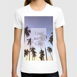 I Just Want To Be Free T-shirt