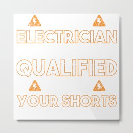 Electrician Qualified Remove Your Shorts Metal Print