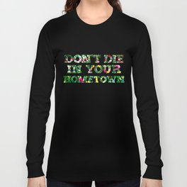 Don't Die In Your Hometown Long Sleeve T-shirt