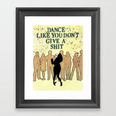 DANCE LIKE YOU DON'T GIVE A SHIT Framed Art Print