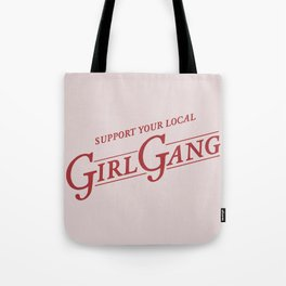 Support Your Local Girl Gang Tote Bag