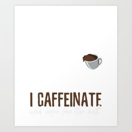 Coffee lover I caffeinate Art Print