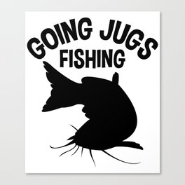 Going Jugs Fishing T Shirt Fisherman Gift Idea Men Canvas Print