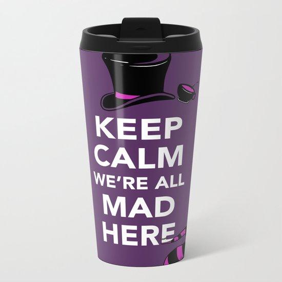 Keep Calm, We're All Mad Here Metal Travel Mug