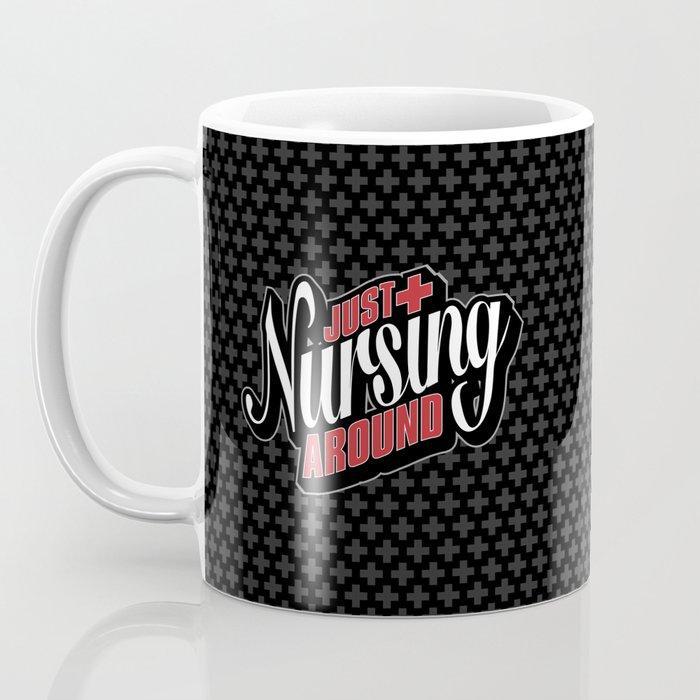 Just Nursing Around Coffee Mug