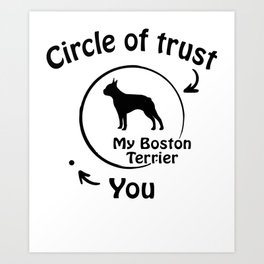Circle of trust my Boston Terrier Art Print