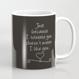 Tolerate Doesn't Mean Like - White Coffee Mug