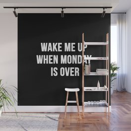 Wake Me Up When Monday Ends Wall Mural