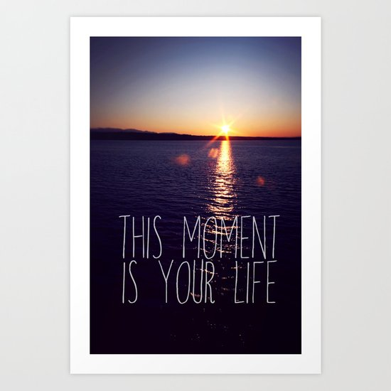 this moment is your life Art Print