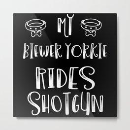 My Biewer Yorkie Rides Shotgun Dog Lover Metal Print
