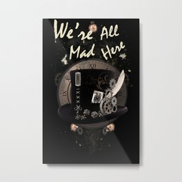 We're All Mad Here (Steampunk) Metal Print