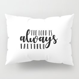 """""""The Lord is always faithful"""" Christian Lettering piece Pillow Sham"""
