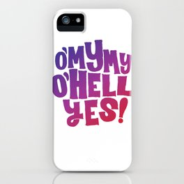 Oh my my, oh hell yes iPhone Case