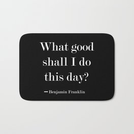 What Good Shall I Do This Day? Bath Mat
