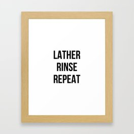 Lather Rinse Repeat Framed Art Print