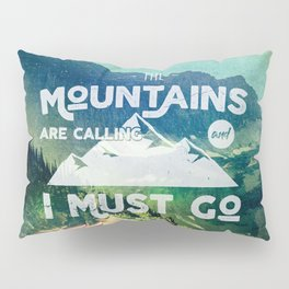 The Mountains are Calling and I Must Go White Pillow Sham