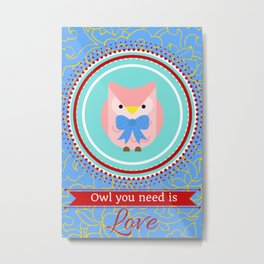 Owl You Need is Love Metal Print