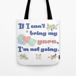 If I can't bring my yarn, Im not going. Tote Bag