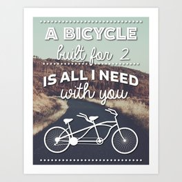 """A bicycle built for two is all I need with you""  Art Print"
