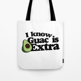 I know Guac is extra Tote Bag