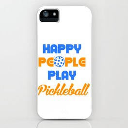 Happy People Play Pickleball, Pickleball Gift, Pickleball Player, Dink Responsibly iPhone Case
