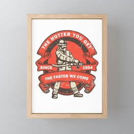 The Hotter You Get The Faster We Come Fireman Fire Service Brigade Eater Framed Mini Art Print