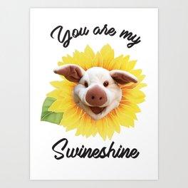 You are my Swineshine Art Print
