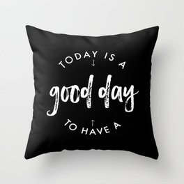 white on black / Today is a Good day Throw Pillow