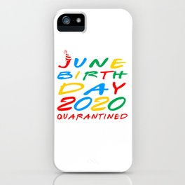 June Birthday 2020 Quarantined iPhone Case
