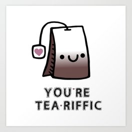 You're Tea-Riffic Art Print
