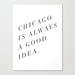 Chicago is Always a Good Idea Canvas Print