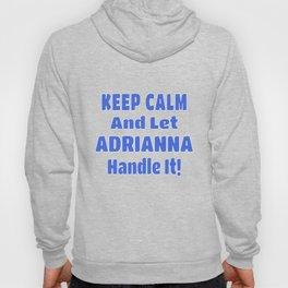 Adrianna Name Gift - Keep Calm And Let  Adrianna Handle It Hoody