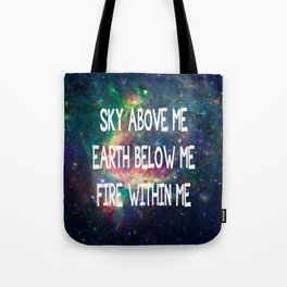 Sky Above Me Earth Below Me Fire Within Me Tote Bag
