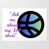 Ask me about my $69 shirt Art Print