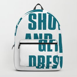 Get Up Dress Up Show Up And Never Give Up Backpack