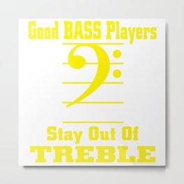 Good bass players stay out of treble Metal Print