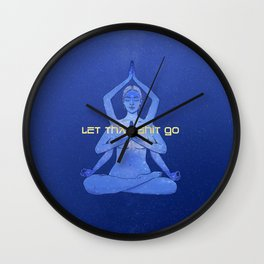 let that shit go / Durga yoga relax poster Wall Clock