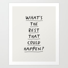 What's The Best That Could Happen Art Print