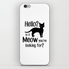 Hello? Is it Meow you are looking for? iPhone Skin