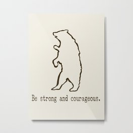 Strong & Courageous Part 2 of 4 Metal Print